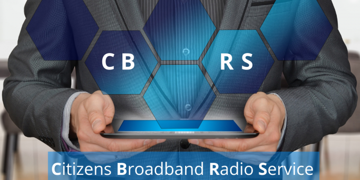 Citizens Broadband Radio Service (CBRS) What is it?
